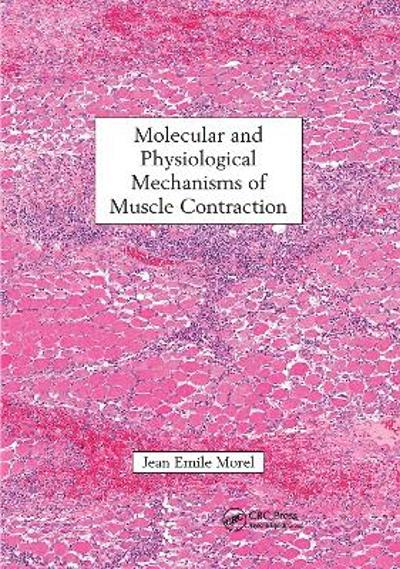Molecular and Physiological Mechanisms of Muscle Contraction - Jean Emile Morel