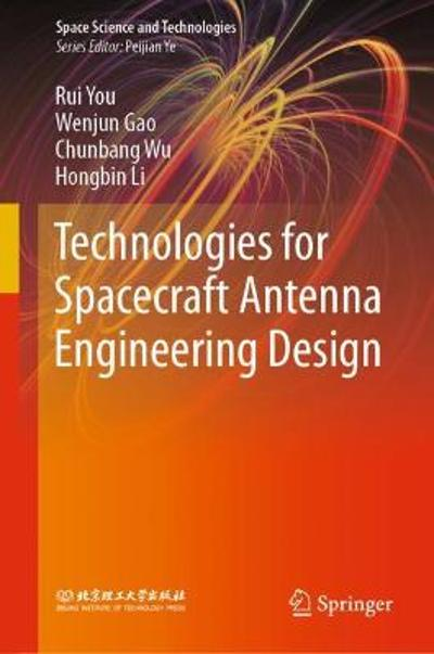 Technologies for Spacecraft Antenna Engineering Design - Rui You