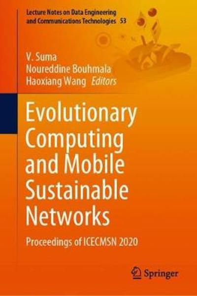 Evolutionary Computing and Mobile Sustainable Networks - V. Suma
