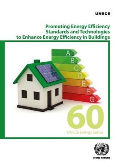Promoting energy efficiency standards and technologies to enhance energy efficiency in buildings - United Nations: Economic Commission for Europe