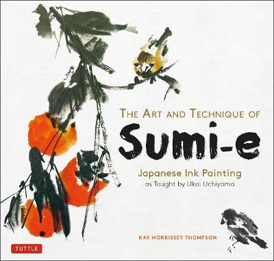 The Art and Technique of Sumi-e - Kay Morrissey Thompson