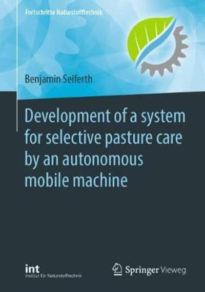 Development of a system for selective pasture care by an autonomous mobile machine - Benjamin Seiferth