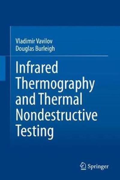 Infrared Thermography and Thermal Nondestructive Testing - Vladimir Vavilov
