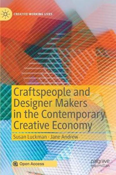 Craftspeople and Designer Makers in the Contemporary Creative Economy - Susan Luckman