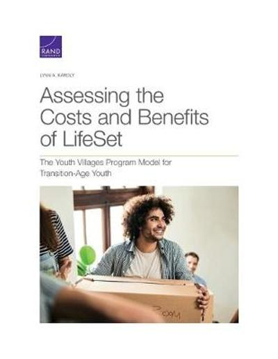Assessing the Costs and Benefits of LifeSet, the Youth Villages Program Model for Transition-Age Youth - Lynn A Karoly