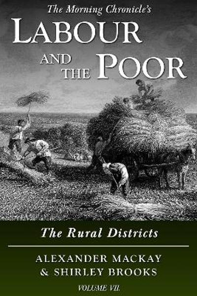 Labour and the Poor Volume VII - Alexander Mackay