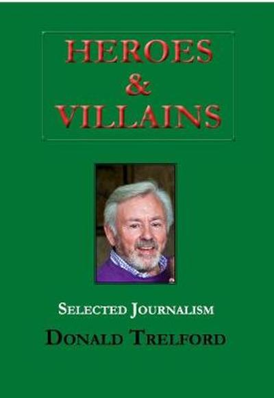 Heroes and Villains - Donald Trelford