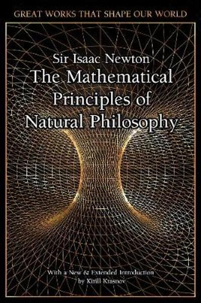 The Mathematical Principles of Natural Philosophy - Sir Isaac Newton