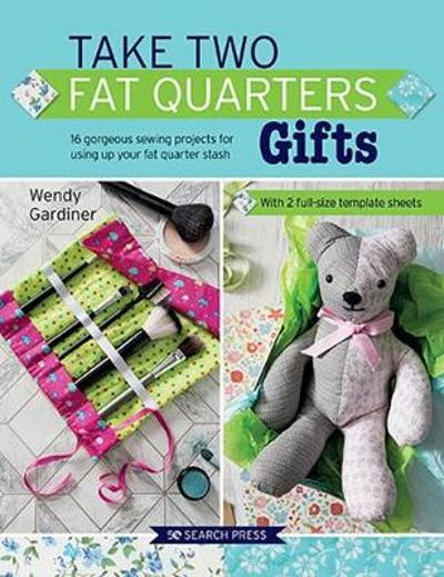 Take Two Fat Quarters: Gifts - Wendy Gardiner