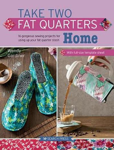 Take Two Fat Quarters: Home - Wendy Gardiner