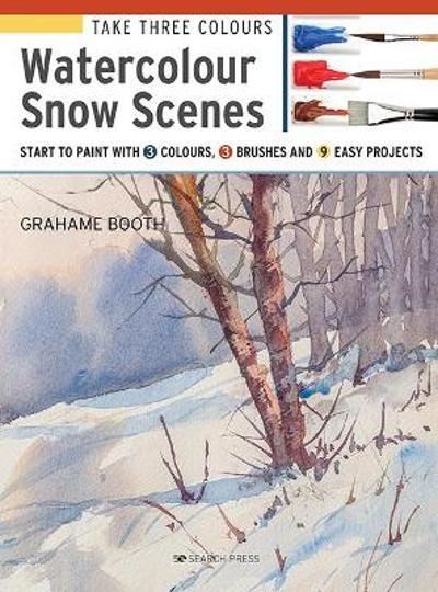 Take Three Colours: Watercolour Snow Scenes - Grahame Booth