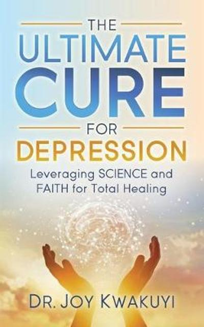 The Ultimate Cure for Depression - Dr. Joy Kwakuyi