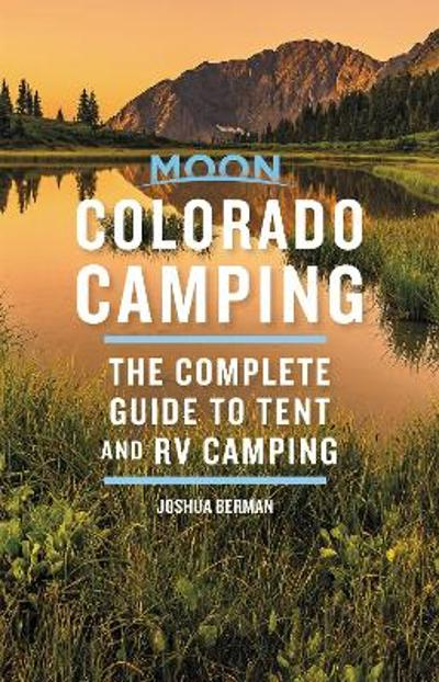 Moon Colorado Camping (Sixth Edition) - Joshua Berman