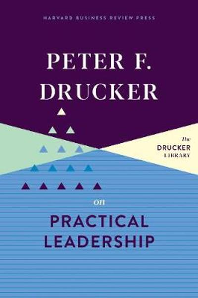 Peter F. Drucker on Practical Leadership - Peter F. Drucker