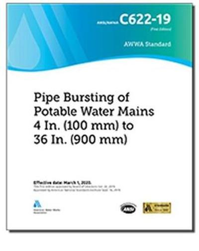 C622-19 Pipe Bursting of Potable Water Mains 4 In. (100 mm) to 36 In. (900 mm) - American Water Works Association