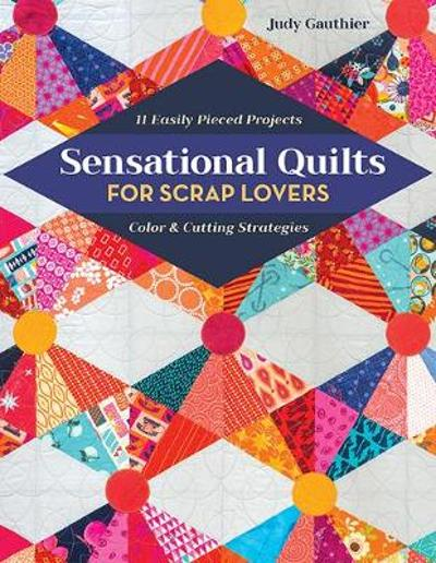 Sensational Quilts for Scrap Lovers - Judy Gauthier
