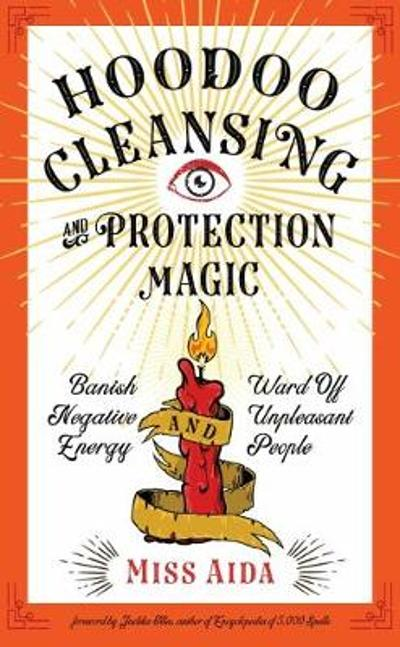 Hoodoo Cleansing and Protection Magic - Miss Aida