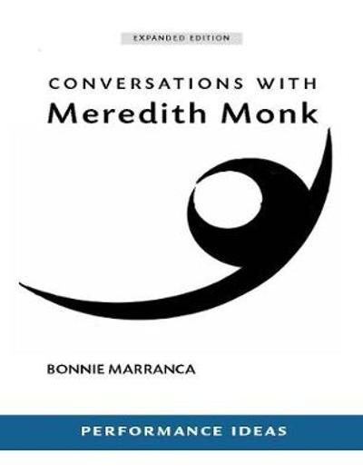Conversations with Meredith Monk (Expanded) - Bonnie Marranca