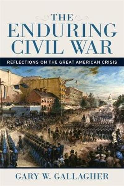 The Enduring Civil War - Gary W. Gallagher