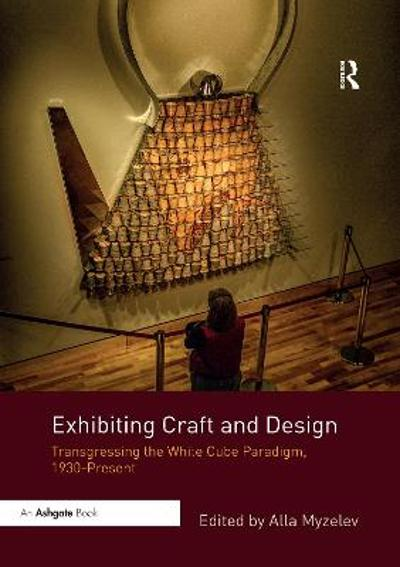 Exhibiting Craft and Design - Alla Myzelev