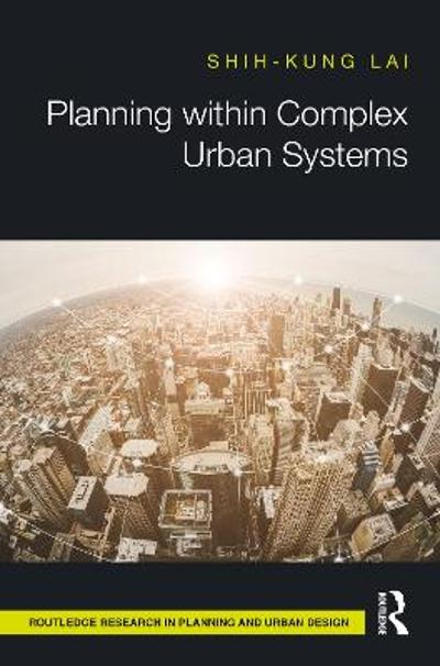 Planning within Complex Urban Systems - Shih-Kung Lai