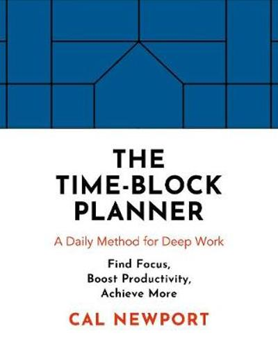 The Time-Block Planner - Cal Newport