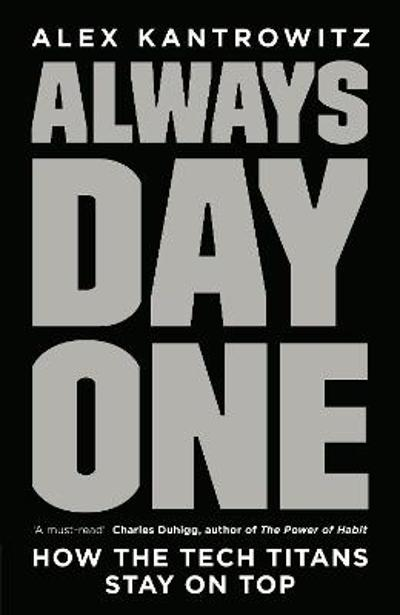 Always Day One - Alex Kantrowitz