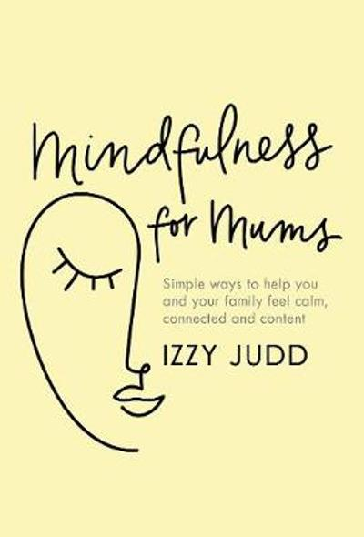 Mindfulness for Mums - Izzy Judd