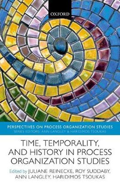 Time, Temporality, and History in Process Organization Studies - Juliane Reinecke