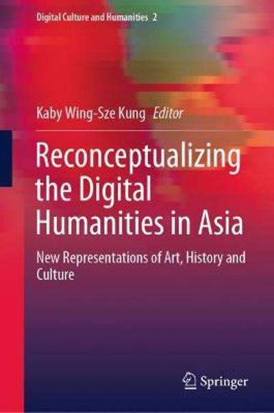 Reconceptualizing the Digital Humanities in Asia - Kaby Wing-Sze Kung