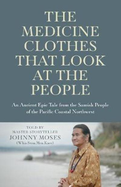 Medicine Clothes that Look at the People, The - Johnny Moses