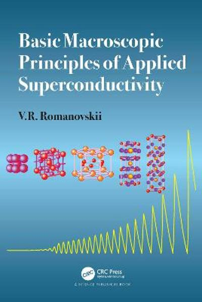 Basic Macroscopic Principles of Applied Superconductivity - V.R. Romanovskii