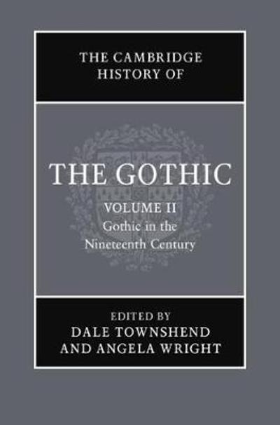 The Cambridge History of the Gothic: Volume 2, Gothic in the Nineteenth Century - Catherine Spooner