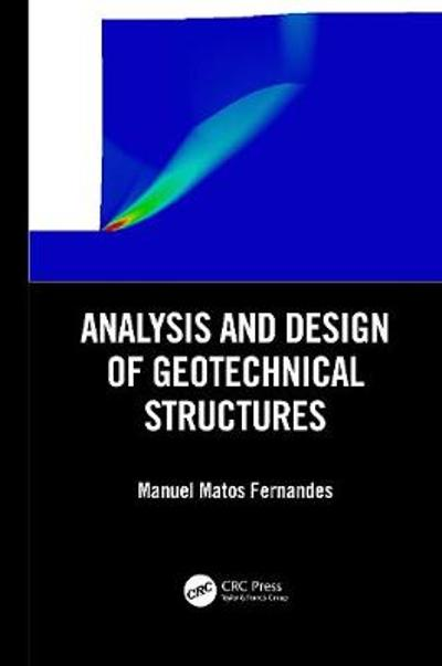 Analysis and Design of Geotechnical Structures - Manuel Matos Fernandes