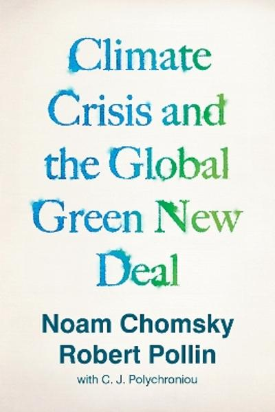 Climate Crisis and the Global Green New Deal - Noam Chomsky