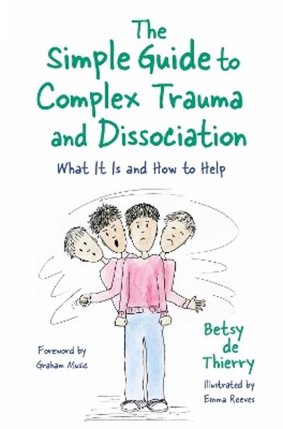The Simple Guide to Complex Trauma and Dissociation - Betsy de Thierry