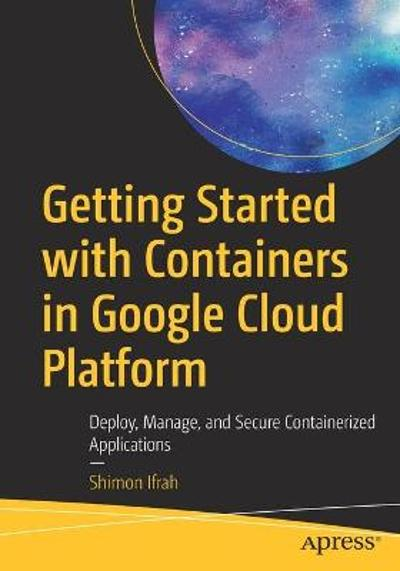 Getting Started with Containers in Google Cloud Platform - Shimon Ifrah