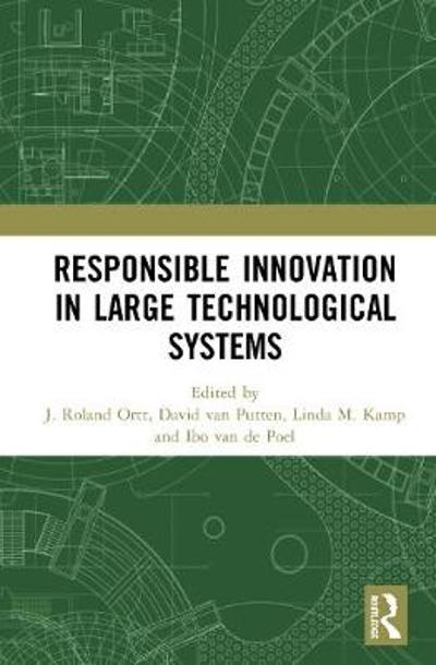 Responsible Innovation in Large Technological Systems - J. Roland Ortt