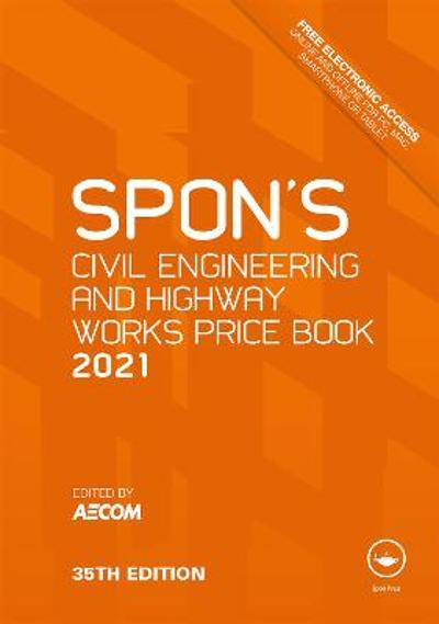 Spon's Civil Engineering and Highway Works Price Book 2021 - AECOM