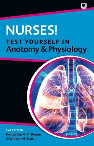 Nurses! Test yourself in Anatomy and Physiology 2e - Katherine Rogers