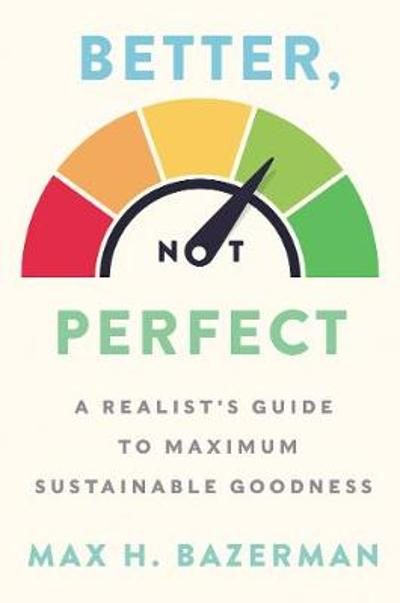 Better, Not Perfect - Max H. Bazerman