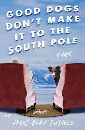 Good Dogs Don't Make It to the South Pole - Hans-Olav Thyvold Marie Ostby Chandler Crawford Agency Inc.