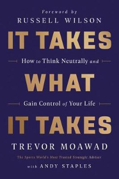 It Takes What It Takes - Trevor Moawad