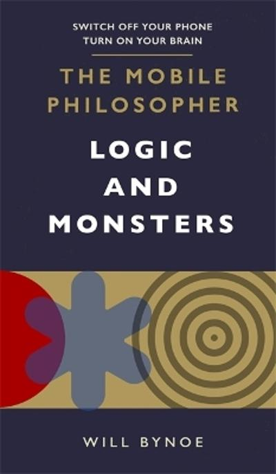The Mobile Philosopher: Logic and Monsters - Will Bynoe