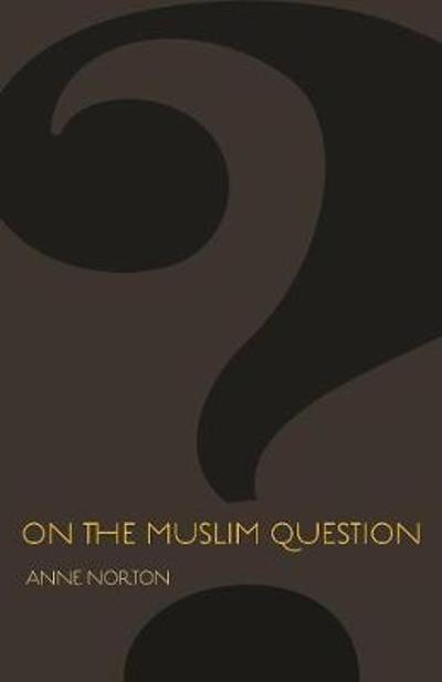 On the Muslim Question - Anne Norton