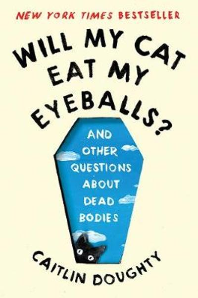 Will My Cat Eat My Eyeballs? - Caitlin Doughty