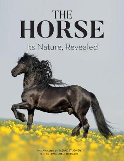 The Horse: Its Nature, Revealed - Emmanuelle Brengard