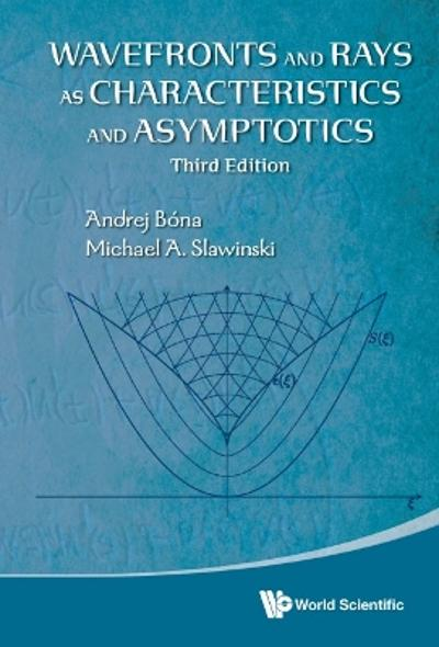Wavefronts And Rays As Characteristics And Asymptotics (Third Edition) - Andrej Bona