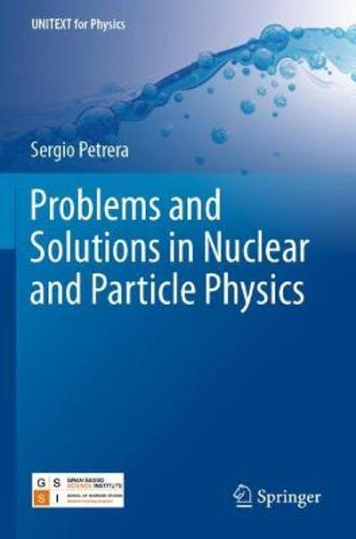 Problems and Solutions in Nuclear and Particle Physics - Sergio Petrera