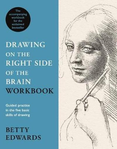 Drawing on the Right Side of the Brain Workbook - Betty Edwards